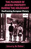 The Plunder of Jewish Property During the Holocaust : Confronting European History, , 0814798675