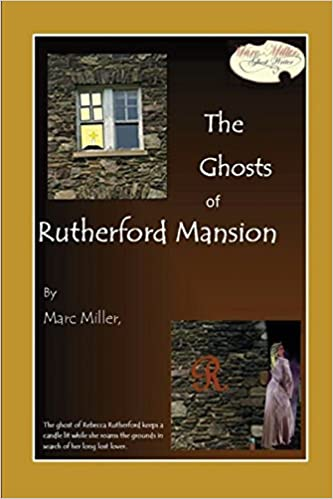 The Ghosts of Rutherford Mansion (Marc Miller: ghost writer Book 5)