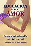 Educación para el amor, es una propuesta de educación afectiva y sexual preparada para padres de familia. Guía a los padres paso a paso para las dudas sobre la afectividad según la edad del niño.