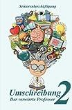 Umschreibung 2: Der verwirrte Professor (Seniorenbeschäftigung)