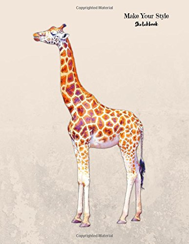 """Download Make Your Style Sketchbook: Giraffe Sketchbook Volume 1 (Blank Paper for Drawing) - Practice Drawing, Sketching, Doodling, Journal, Sketch Pad - 120 pages of 8.5"""" x 11"""" White Paper pdf"""