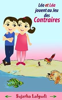 First French book: Léo et  Léa jouent au Jeu des Contraires (French words): French picture books for children, Kids French books,French words (French sight ... pour les enfants. t. 3) (French Edition) by [Lalgudi, Sujatha]