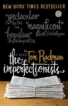 The Imperfectionists: A Novel by [Rachman, Tom]