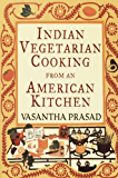 Indian Vegetarian Cooking from an American Kitchen