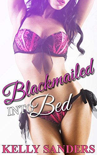 Blackmailed Into Bed Kindle Edition By Kelly Sanders