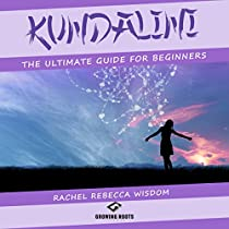 KUNDALINI: THE ULTIMATE GUIDE FOR BEGINNERS