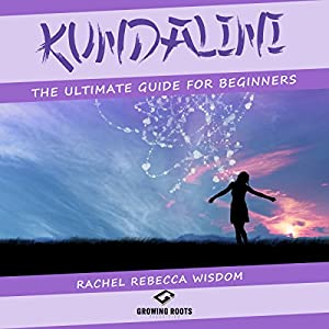 Kundalini: The Ultimate Guide for Beginners Audiobook