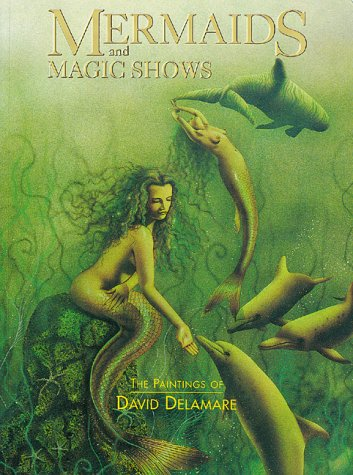 (Mermaids and Magic Shows: The Paintings of David Delamare)
