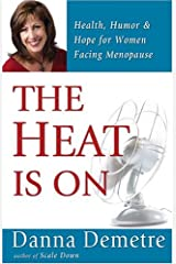 The Heat Is On: Health, Humor & Hope for Women Facing Menopause Paperback
