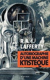 Autobiographie d'une machine ktistèque par Lafferty