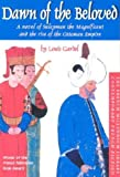 img - for Dawn of the Beloved: A Novel of Suleyman the Magnificent and the Rise of the Ottoman Empire (French Millennium Library: Contemporary French Fiction) book / textbook / text book