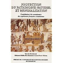 Protection du patrimoine naturel et mondialisation : Contribution à la connaissance des expériences française et tunisienne
