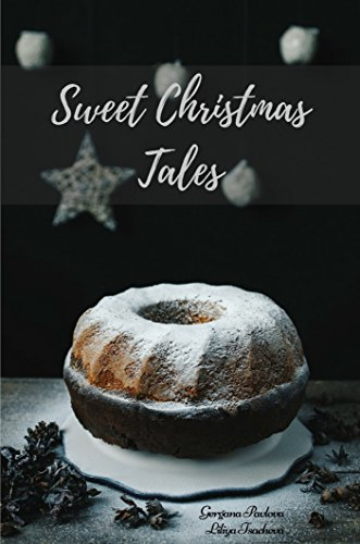 Sweet Christmas Tales: Magical Christmas Recipes With Heart-Warming Photography (PhotographyCookBooks Book 1)