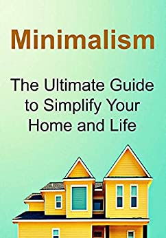Minimalism the ultimate guide to simplify your home and for Minimalist living amazon