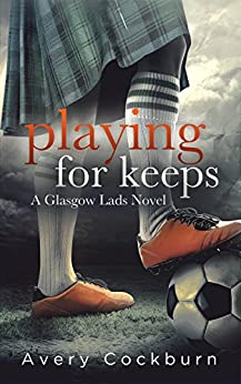 Playing for Keeps (Glasgow Lads Book 1) by [Cockburn, Avery]