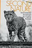 Second Nature: Environmental Enrichment for Captive Animals (Zoo and Aquarium Biology and Conservation Series)
