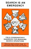 Search Is an Emergency : Field Coordinator's Handbook, LaValla, Patrick and Stoffel, Robert C., 0913724300