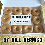 Cheater's Dozen (10 Short Stories) | Bill Bernico