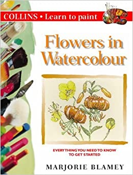 Collins Learn to Paint - Flowers in Watercolour by Marjorie Blamey (1998-06-01)