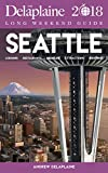 SEATTLE - The Delaplaine 2018 Long Weekend Guide