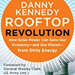 Rooftop Revolution: How Solar Power Can Save Our Economy-and Our Planet-from Dirty Energy | Danny Kennedy