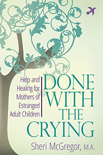 Done With The Crying: Help and Healing for Mothers of Estranged Adult Children (Kindle Help Support Contact Us)
