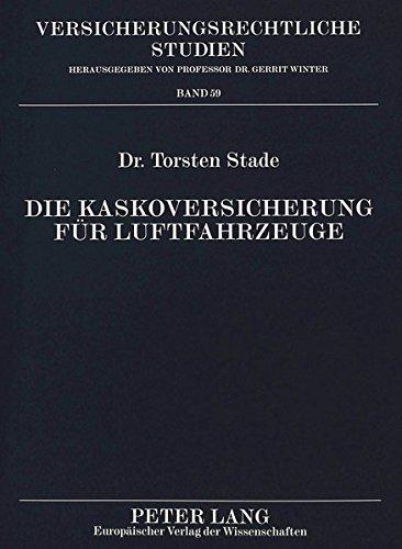 Die Kaskoversicherung für Luftfahrzeuge (Versicherungsrechtliche Studien) (German Edition) by Peter Lang GmbH, Internationaler Verlag der Wissenschaften