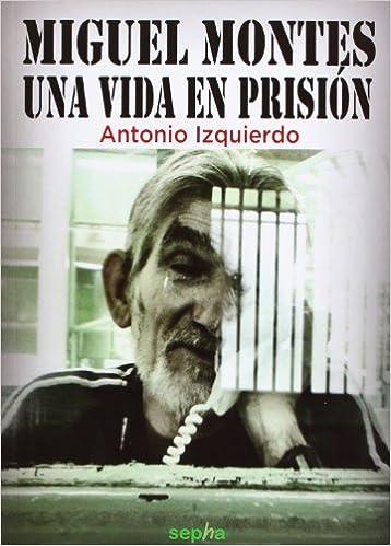 Miguel Montes. Una Vida En Prisión (Biografías)