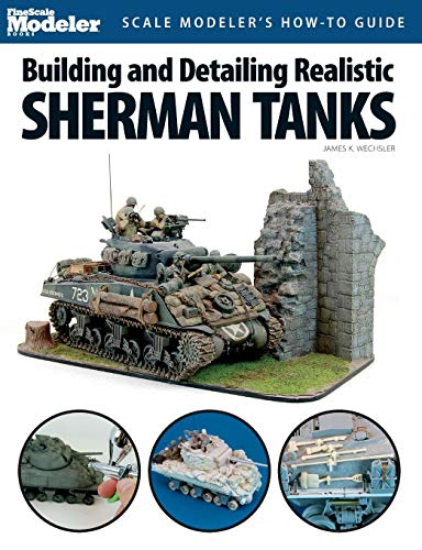 Building and Detailing Realistic Sherman Tanks (Finescale Modeler -