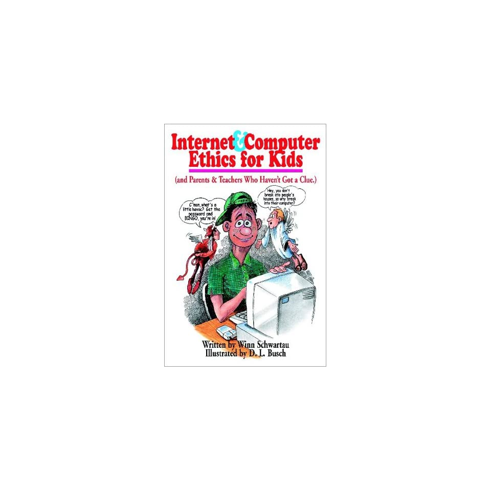 Internet & Computer Ethics for Kids (and Parents & Teachers Who Haven't Got a Clue.) Winn Schwartau, D. L. Busch 9780962870057 Books