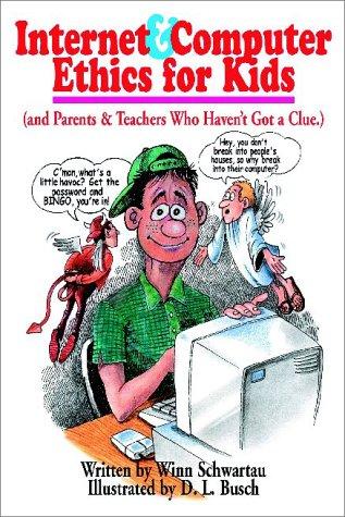 Internet & Computer Ethics for Kids: (and Parents & Teachers Who Haven't Got a Clue.)