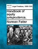 Handbook of equity Jurisprudence, Norman Fetter, 1240151713