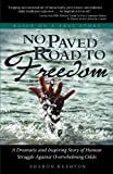 img - for No Paved Road to Freedom - A Dramatic and Inspiring Story of Human Struggle Against Overwhelming Odds - Based on a True Story book / textbook / text book