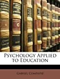 Psychology Applied to Education, Gabriel Compayré, 1146433956