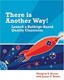 There Is Another Way! : Launch a Baldrige-Based Quality Classroom, Byrnes, Margaret A. and Baxter, Jeanne, 087389653X