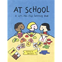 At School: A Lift-The-Flap Learning Book