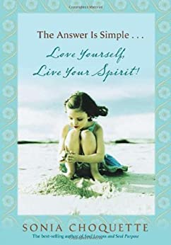 The Answer is Simple...Love Yourself, Live Your Spirit! by [Choquette, Sonia]