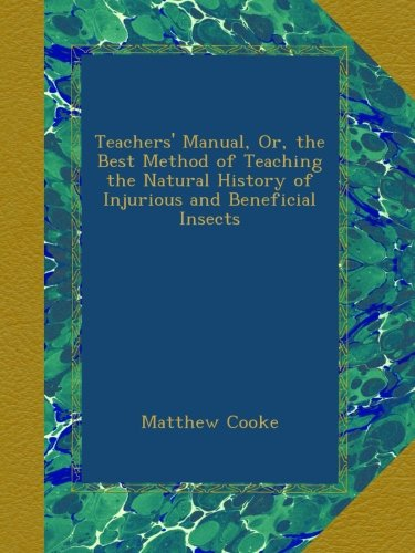 Read Online Teachers' Manual, Or, the Best Method of Teaching the Natural History of Injurious and Beneficial Insects pdf