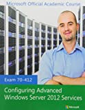 70-412 Configuring Advanced Windows Server 2012 with Lab Manual Set, Microsoft Official Academic Course, 1118667883