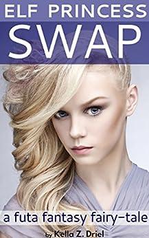 Elf Princess Swap: a futa fantasy fairy-tale by [Driel, Kella Z.]
