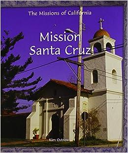 c9e2aac9bb Mission Santa Cruz (Missions of California)  Kim Ostrow  9780823958788   Amazon.com  Books