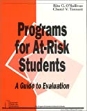 Programs for At-Risk Students : A Guide to Evaluation, O'Sullivan, Rita G. and Tennant, Cheryl V., 0803960433
