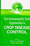 Environmentally Safe Approaches to Crop Disease Control, Nancy A. Rechcigl and Jack E. Rechcigl, 0849326273