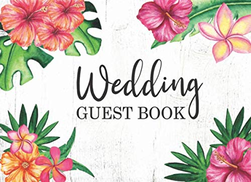 Wedding Guest Book: Tropical Hawaiian Floral Design On White Wood:  A Special Keepsake For The Bride & Groom -