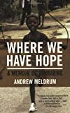 Where We Have Hope, Andrew Meldrum, 0802142516