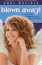 Blown Away!: Even More Confessions on an Angel in Training (Volume 3)