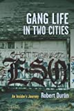 Gang Life in Two Cities : An Insider's Journey, Duran, Robert J., 0231158661