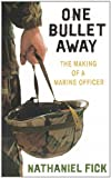 One Bullet Away: The Making of a Marine Officer by Nathaniel Fick front cover