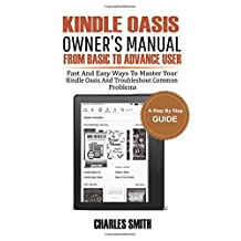 Kindle  Oasis Owner's Manual From Basic To Advance User: Fast and Easy Ways to Master Your Kindle Oasis and Troubleshoot Common Problems