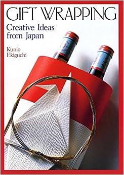 Gift Wrapping: Creative Ideas from Japan: Kunio Ekiguchi ...